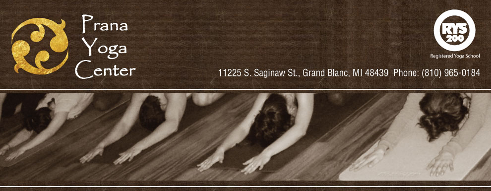 Prana Yoga Center 11225 S. Saginaw St. Grand Blanc, MI Class Descriptions Schedule Etiquette